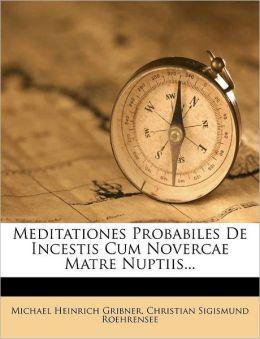 Meditationes Probabiles de Incestis Cum Novercae Matre Nuptiis...