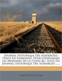 Journal Historique Des Assemblees: Tenue En Sorbonne, Pour Condamner Les Memoires de La Chine &C. Suite Du Journal Historique Des Assemblees ......