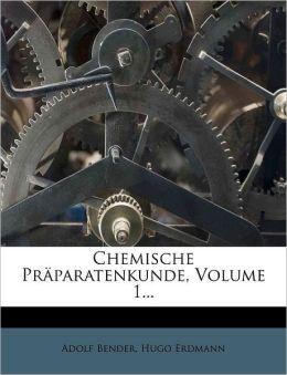 Chemische Praparatenkunde, Volume 1...