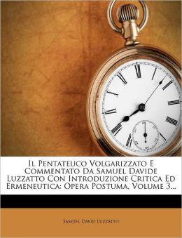 Il Pentateuco Volgarizzato E Commentato Da Samuel Davide Luzzatto Con Introduzione Critica Ed Ermeneutica: Opera Postuma, Volume 3...