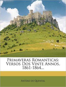 Primaveras Romanticas: Versos Dos Vinte Annos, 1861-1864...