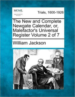 The New and Complete Newgate Calendar, or, Malefactor's Universal Register Volume 2 of 7