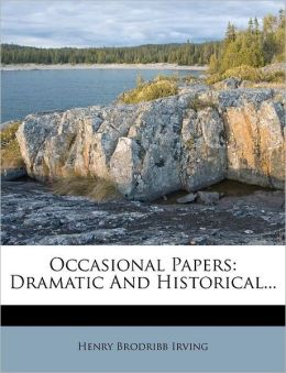Occasional Papers: Dramatic And Historical...