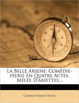 La Belle Arsene: Com die-f erie En Quatre Actes, M l e D'ariettes...