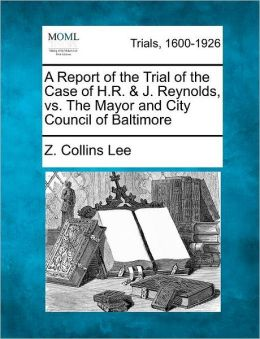 A Report of the Trial of the Case of H.R. & J. Reynolds, vs. The Mayor and City Council of Baltimore