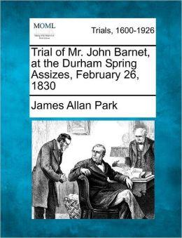Trial of Mr. John Barnet, at the Durham Spring Assizes, February 26, 1830