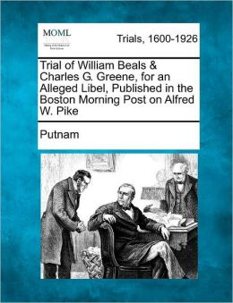 Trial of William Beals & Charles G. Greene, for an Alleged Libel, Published in the Boston Morning Post on Alfred W. Pike