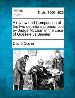 A review and Comparison of the two decisions pronounced by Judge McLean in the case of Goesele vs Bimeler