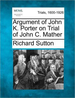 Argument of John K. Porter on Trial of John C. Mather