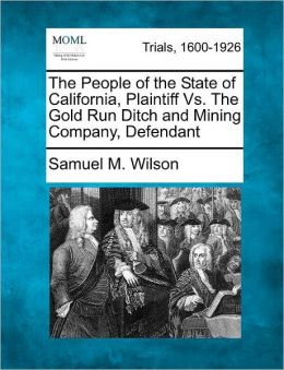 The People of the State of California, Plaintiff Vs. The Gold Run Ditch and Mining Company, Defendant