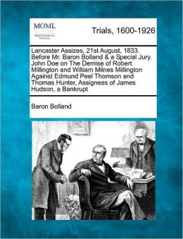 Lancaster Assizes, 21st August, 1833. Before Mr. Baron Bolland & a Special Jury. John Doe on The Demise of Robert Millington and William Milnes Millington Against Edmund Peel Thomson and Thomas Hunter, Assignees of James Hudson, a Bankrupt
