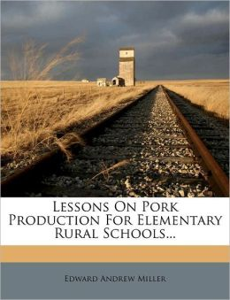 Lessons On Pork Production For Elementary Rural Schools...