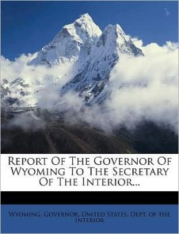 Report Of The Governor Of Wyoming To The Secretary Of The Interior...