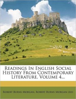 Readings In English Social History From Contemporary Literature, Volume 4...