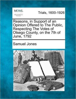 Reasons, in Support of an Opinion Offered to The Public, Respecting The Votes of Otsego County, on the 7th of June, 1792