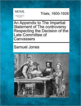 An Appendix to The Impartial Statement of The controversy Respecting the Decision of the Late Committee of Canvassers