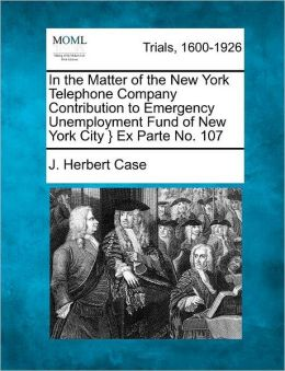 In the Matter of the New York Telephone Company Contribution to Emergency Unemployment Fund of New York City } Ex Parte No. 107