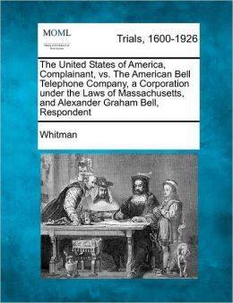 The United States of America, Complainant, vs. the American Bell Telephone Company, a Corporation Under the Laws of Massachusetts, and Alexander Graha