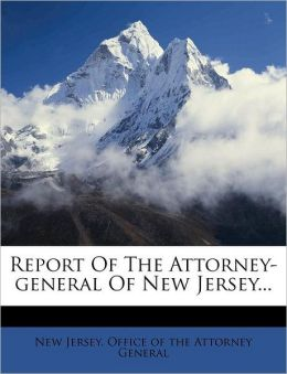 Report Of The Attorney-general Of New Jersey...