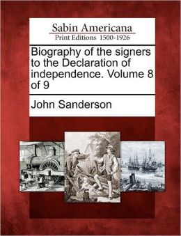 Biography of the signers to the Declaration of independence. Volume 8 of 9