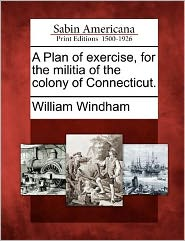 A Plan of exercise, for the militia of the colony of Connecticut.
