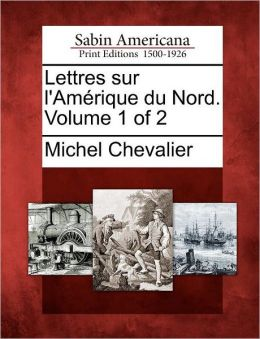 Lettres sur l'Am rique du Nord. Volume 1 of 2