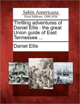 Thrilling adventures of Daniel Ellis: the great Union guide of East Tennessee ...