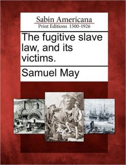 The fugitive slave law, and its victims.