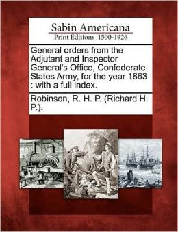 General orders from the Adjutant and Inspector General's Office, Confederate States Army, for the year 1863: with a full index.