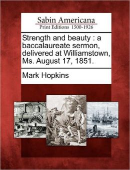 Strength and beauty: a baccalaureate sermon, delivered at Williamstown, Ms. August 17, 1851.