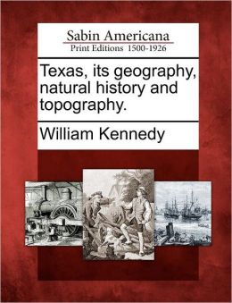Texas, its geography, natural history and topography.