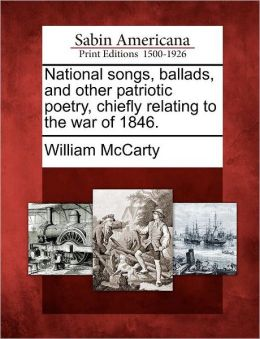 National songs, ballads, and other patriotic poetry, chiefly relating to the war of 1846.
