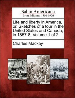 Life and liberty in America, or, Sketches of a tour in the United States and Canada, in 1857-8. Volume 1 of 2