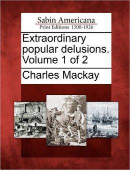 Extraordinary popular delusions. Volume 1 of 2