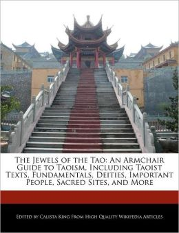 The Jewels of the Tao: An Armchair Guide to Taoism, Including Taoist Texts, Fundamentals, Deities, Important People, Sacred Sites, and More