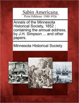 Annals of the Minnesota Historical Society, 1852: containing the annual address, by J.H. Simpson ... and other papers.