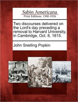 Two discourses delivered on the Lord's day preceding a removal to Harvard University, in Cambridge, Oct. 8, 1815.
