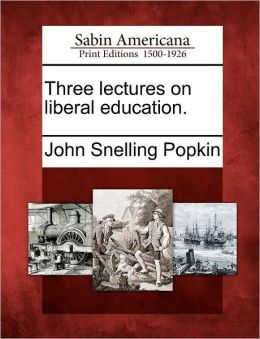 Three lectures on liberal education.