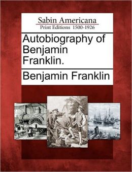 Autobiography of Benjamin Franklin.