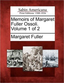 Memoirs of Margaret Fuller Ossoli. Volume 1 of 2