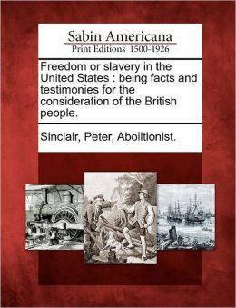 Freedom or slavery in the United States: being facts and testimonies for the consideration of the British people.
