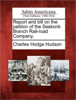 Report and bill on the petition of the Seekonk Branch Rail-road Company.