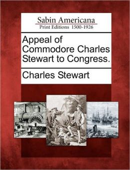 Appeal of Commodore Charles Stewart to Congress.