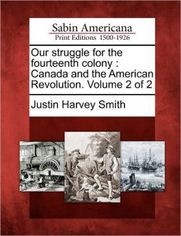 Our struggle for the fourteenth colony: Canada and the American Revolution. Volume 2 of 2