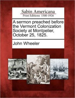 A sermon preached before the Vermont Colonization Society at Montpelier, October 25, 1825.