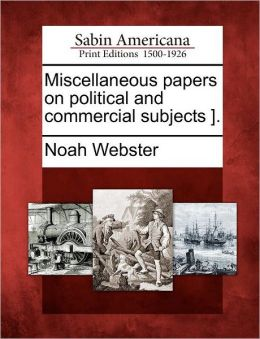 Miscellaneous Papers on Political and Commercial Subjects