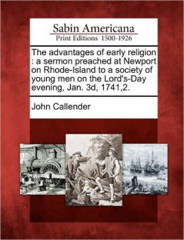 The advantages of early religion: a sermon preached at Newport on Rhode-Island to a society of young men on the Lord's-Day evening, Jan. 3d, 1741,2.