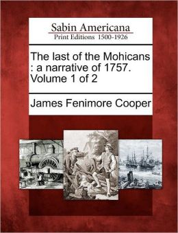 The last of the Mohicans: a narrative of 1757. Volume 1 of 2