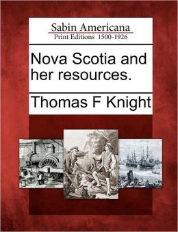 Nova Scotia and her resources.
