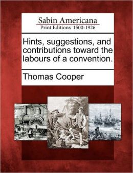 Hints, suggestions, and contributions toward the labours of a convention.